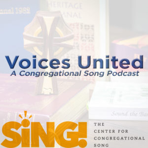 Voices United, Congregational Song, The Center for Congregational Song, The Hymn Society, Hymn Society, Ben Brody, Podcast