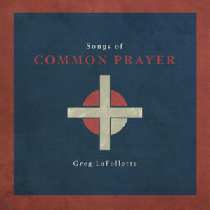Songs of Common Prayer, Album Review, Center for Congregational Song
